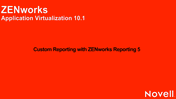 Custom Reporting with ZENworks Reporting 5 - Application Virtualization 10.1